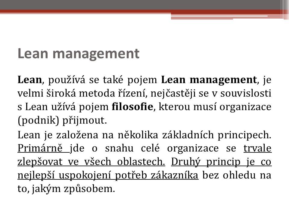 Lean management Lean, používá se také pojem Lean management, je velmi široká metoda řízení, nejčastěji se v souvislosti s Lean užívá pojem filosofie, kterou musí organizace (podnik) přijmout.