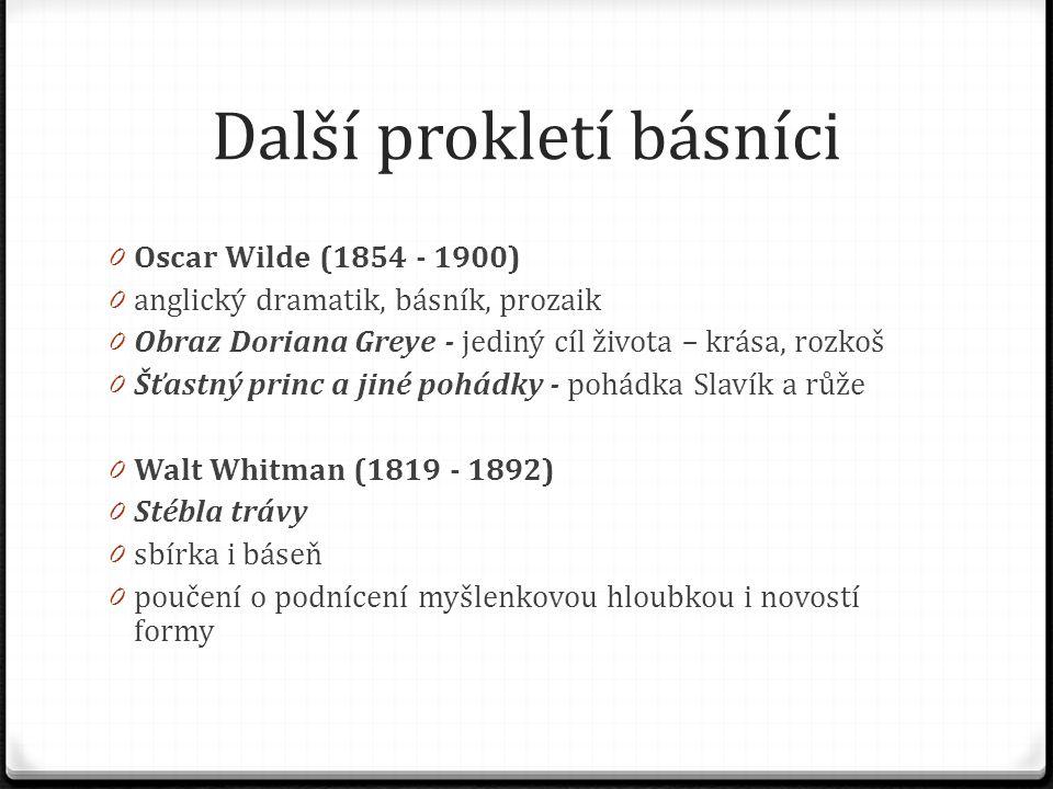 Další prokletí básníci 0 Oscar Wilde (1854 - 1900) 0 anglický dramatik, básník, prozaik 0 Obraz Doriana Greye - jediný cíl života – krása, rozkoš 0 Šť