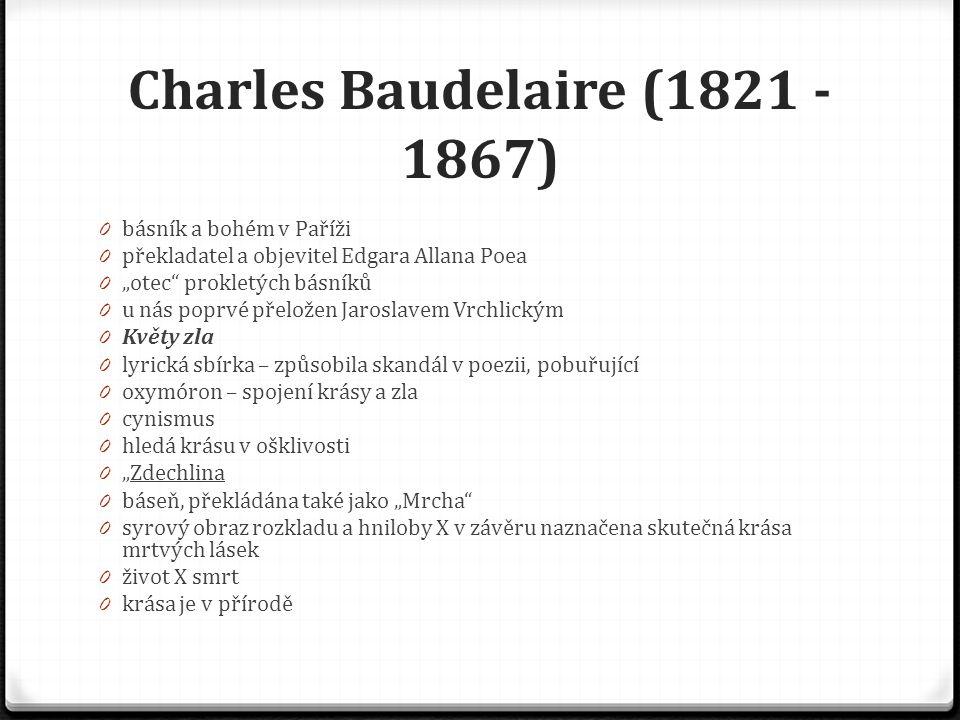 Paul Verlaine (1844 - 1896) 0 představitel symbolismu 0 Básnické umění – programová báseň, formuluje principy symbolismu 0 bohémský život 0 přítel Rimbauda, spolu organizovali toulky Evropou X nešťastně jej postřelil, dostal se do vězení 0 Písně beze slov 0 Saturnské básně 0 Zpěv podzimu 0 přeloženo mnoha básníky 0 pocity vzbuzení podzimní přírody – pocit beznaděje 0 smyslové vnímání, odstíny citu, okamžitá nálada, volně řazené představy, náznakovost, symboly 0 hudebnost – využití dlouhých vokálů a dvojhlásky ou 0 rytmus verše 0 Galantní slavnosti