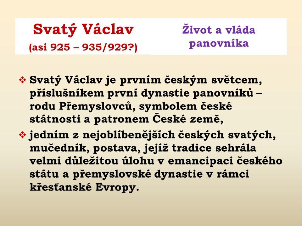 Svatý Václav Život a vláda panovníka (asi 925 – 935/929 )  929 vtrhla saská a bavorská vojska do Čech a pronikla až ku Praze, Václav chtěl uchránit zemi před vypleněním a tak se Jindřichu I.