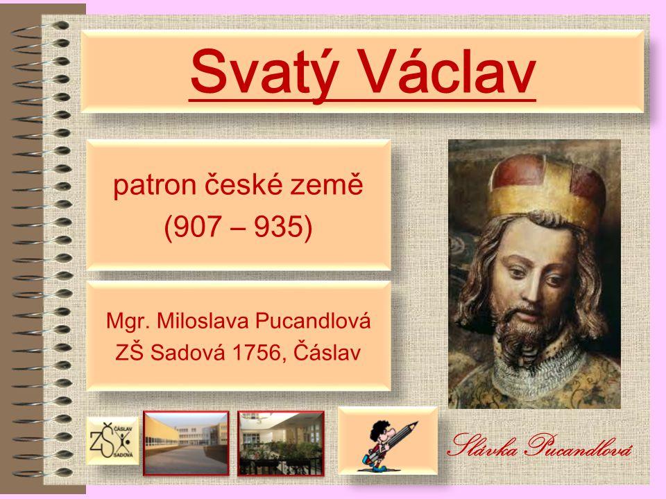 Svatý Václav patron české země (907 – 935) patron české země (907 – 935) Mgr.