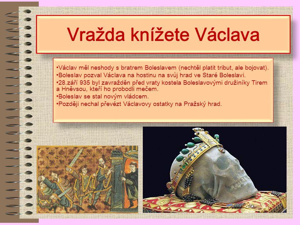 Václavova vláda 924 se svatý Václav ujal vlády vládl mírně, byl ovlivněn křesťanstvím nechal odstranit šibenice, zmírňoval tresty, omezoval kruté dobo
