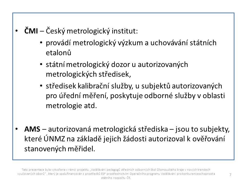 Měření a kontrola Měření je soubor činností, jejichž cílem je stanovit hodnotu veličiny.