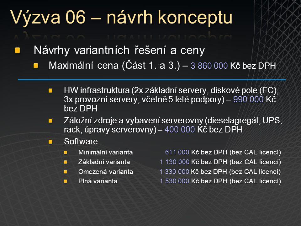 Návrhy variantních řešení a ceny Maximální cena (Část 1. a 3.) – 3 860 000 Kč bez DPH HW infrastruktura (2x základní servery, diskové pole (FC), 3x pr