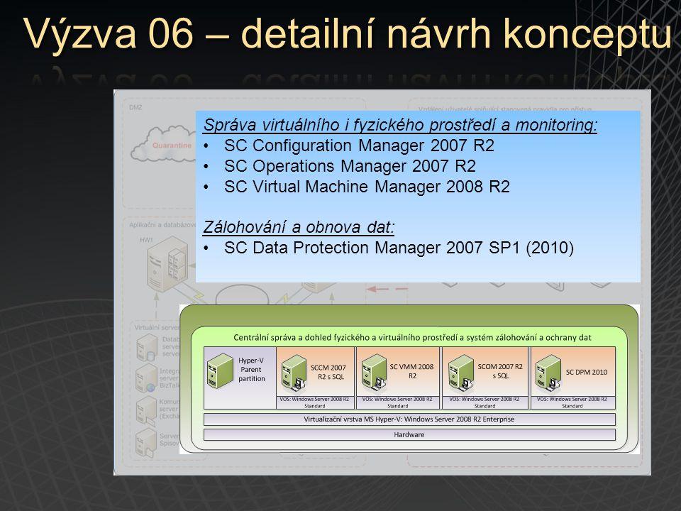 Správa virtuálního i fyzického prostředí a monitoring: SC Configuration Manager 2007 R2 SC Operations Manager 2007 R2 SC Virtual Machine Manager 2008