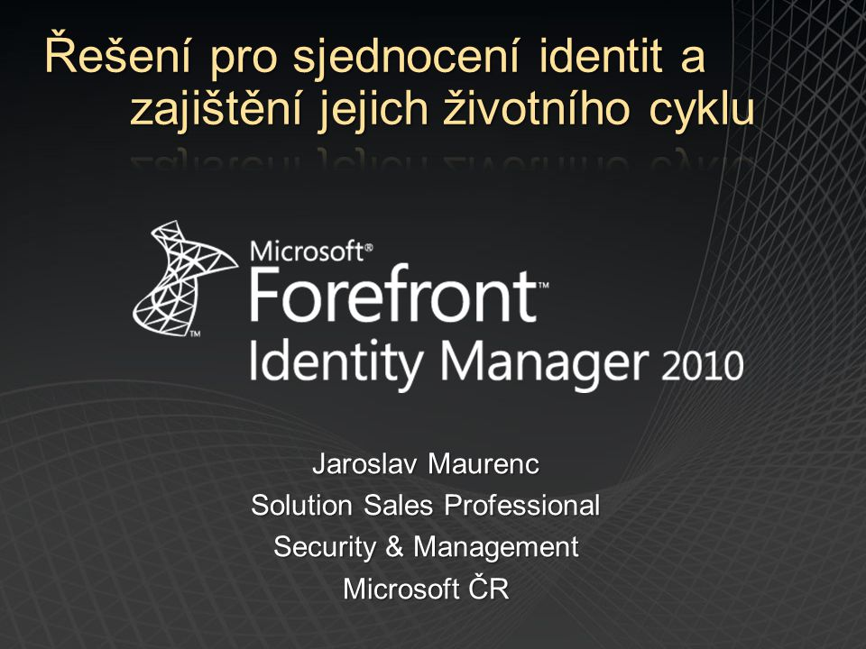 Jaroslav Maurenc Solution Sales Professional Security & Management Microsoft ČR