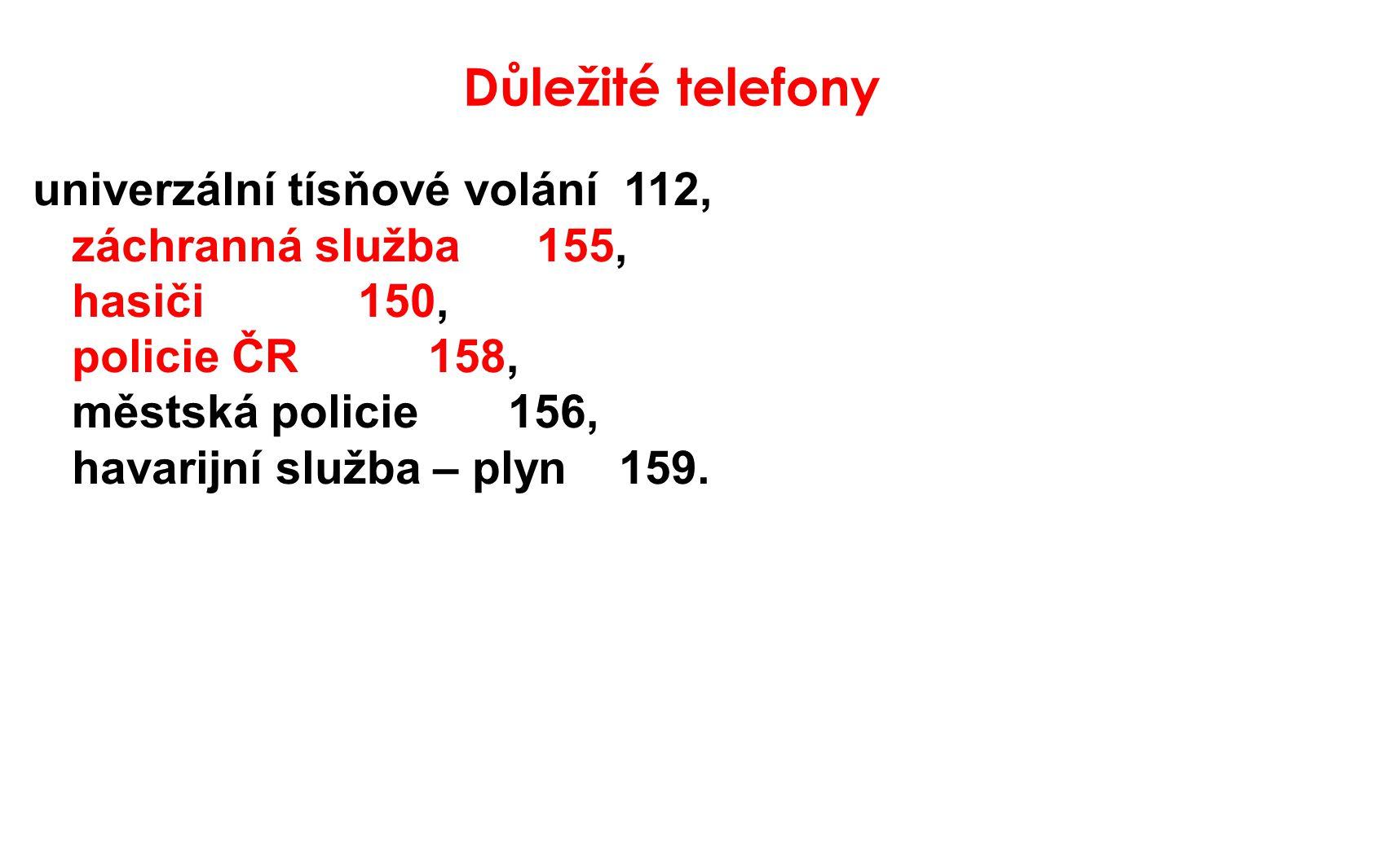 Důležité telefony univerzální tísňové volání 112, záchranná služba 155, hasiči 150, policie ČR 158, městská policie 156, havarijní služba – plyn 159.