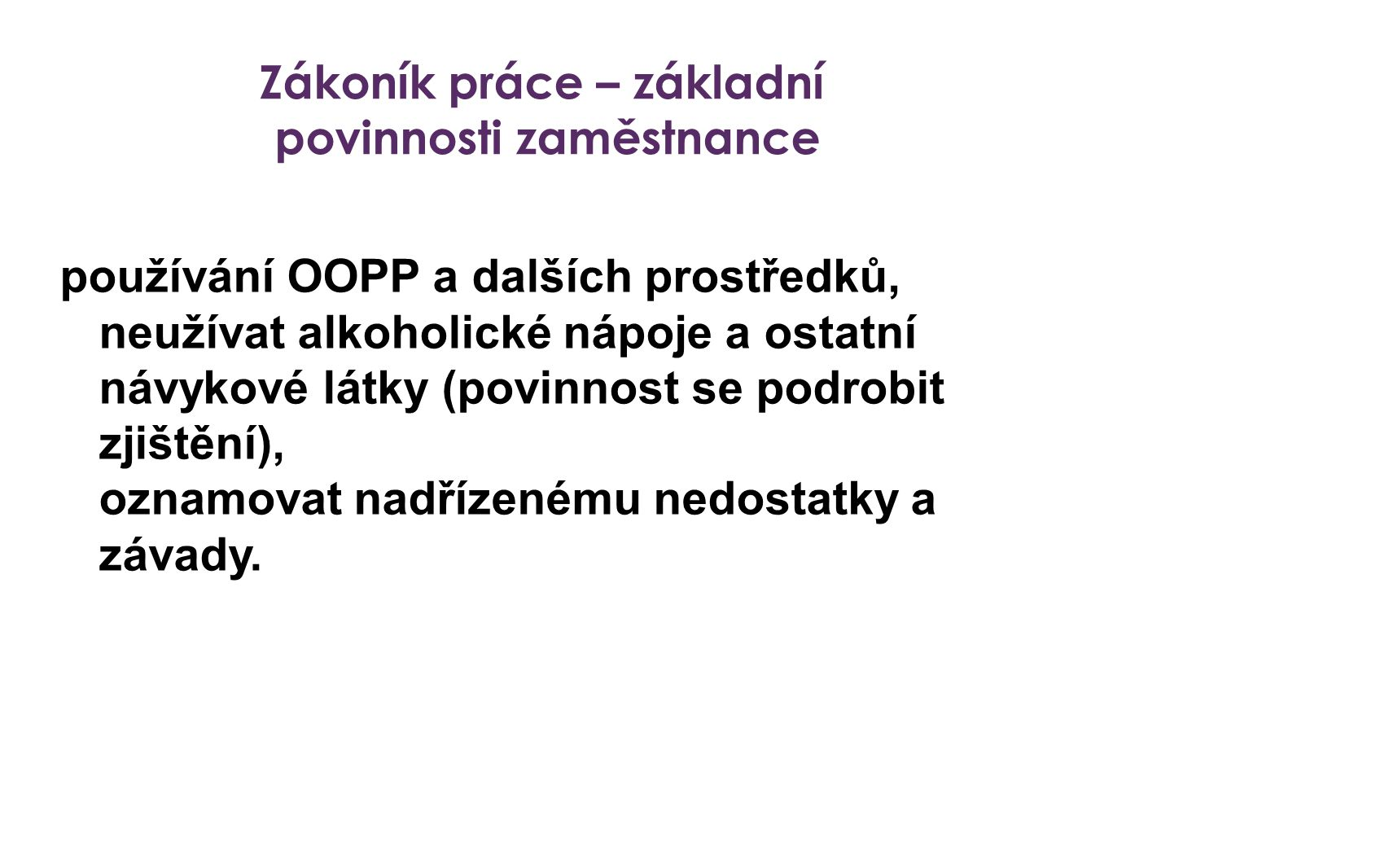 Zákoník práce – základní povinnosti zaměstnance používání OOPP a dalších prostředků, neužívat alkoholické nápoje a ostatní návykové látky (povinnost s