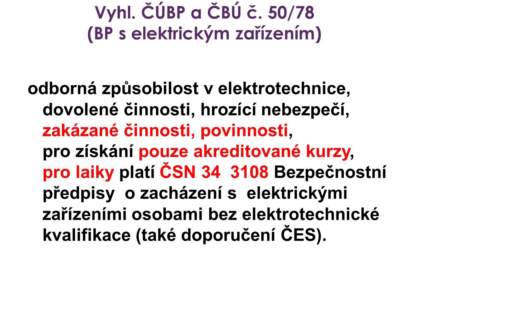 Vyhl. ČÚBP a ČBÚ č. 50/78 (BP s elektrickým zařízením) odborná způsobilost v elektrotechnice, dovolené činnosti, hrozící nebezpečí, zakázané činnosti,