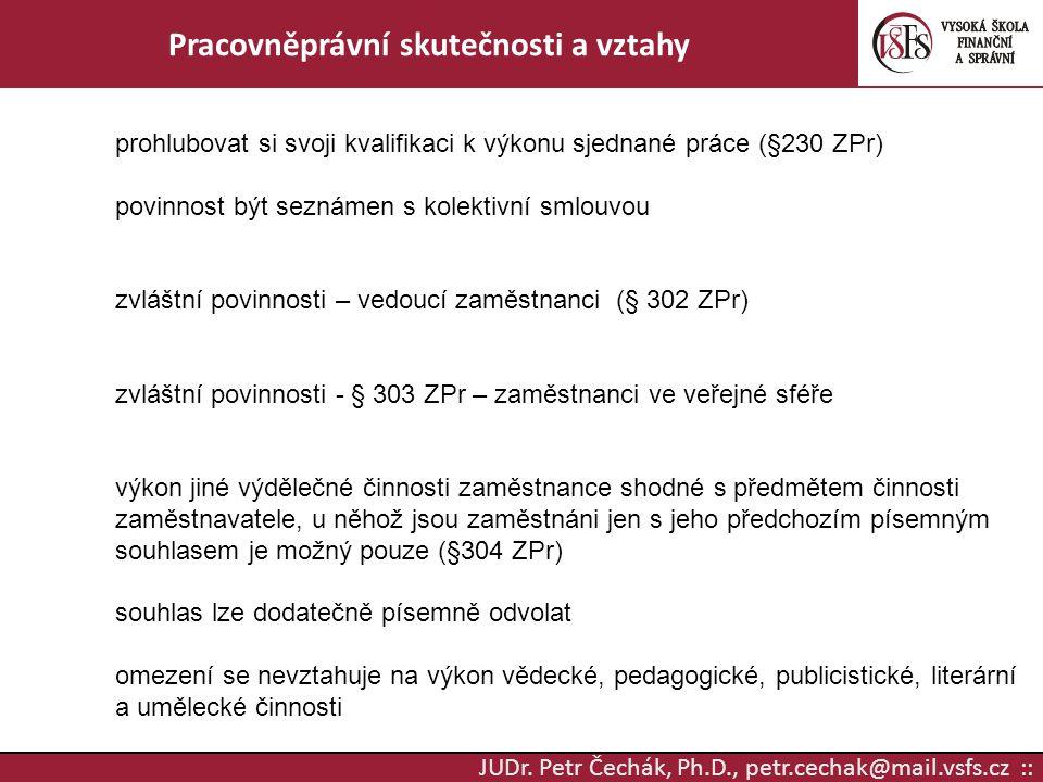 JUDr. Petr Čechák, Ph.D., petr.cechak@mail.vsfs.cz :: Pracovněprávní skutečnosti a vztahy prohlubovat si svoji kvalifikaci k výkonu sjednané práce (§2
