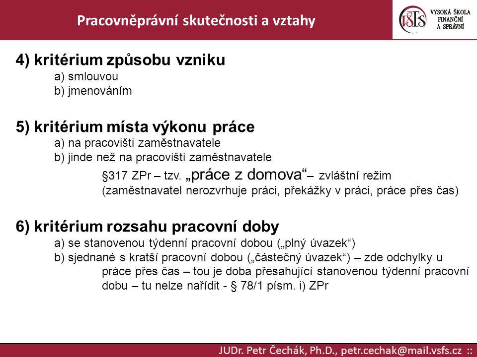 JUDr. Petr Čechák, Ph.D., petr.cechak@mail.vsfs.cz :: Pracovněprávní skutečnosti a vztahy 4) kritérium způsobu vzniku a) smlouvou b) jmenováním 5) kri