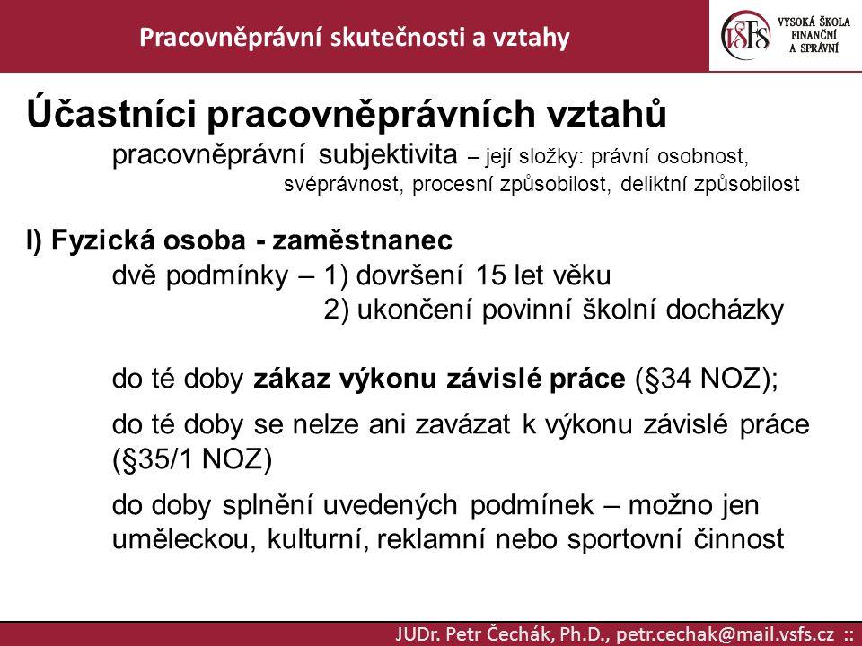 JUDr. Petr Čechák, Ph.D., petr.cechak@mail.vsfs.cz :: Pracovněprávní skutečnosti a vztahy Účastníci pracovněprávních vztahů pracovněprávní subjektivit