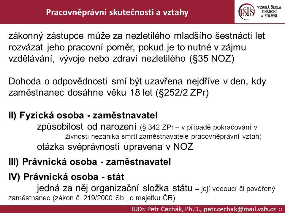JUDr. Petr Čechák, Ph.D., petr.cechak@mail.vsfs.cz :: Pracovněprávní skutečnosti a vztahy zákonný zástupce může za nezletilého mladšího šestnácti let