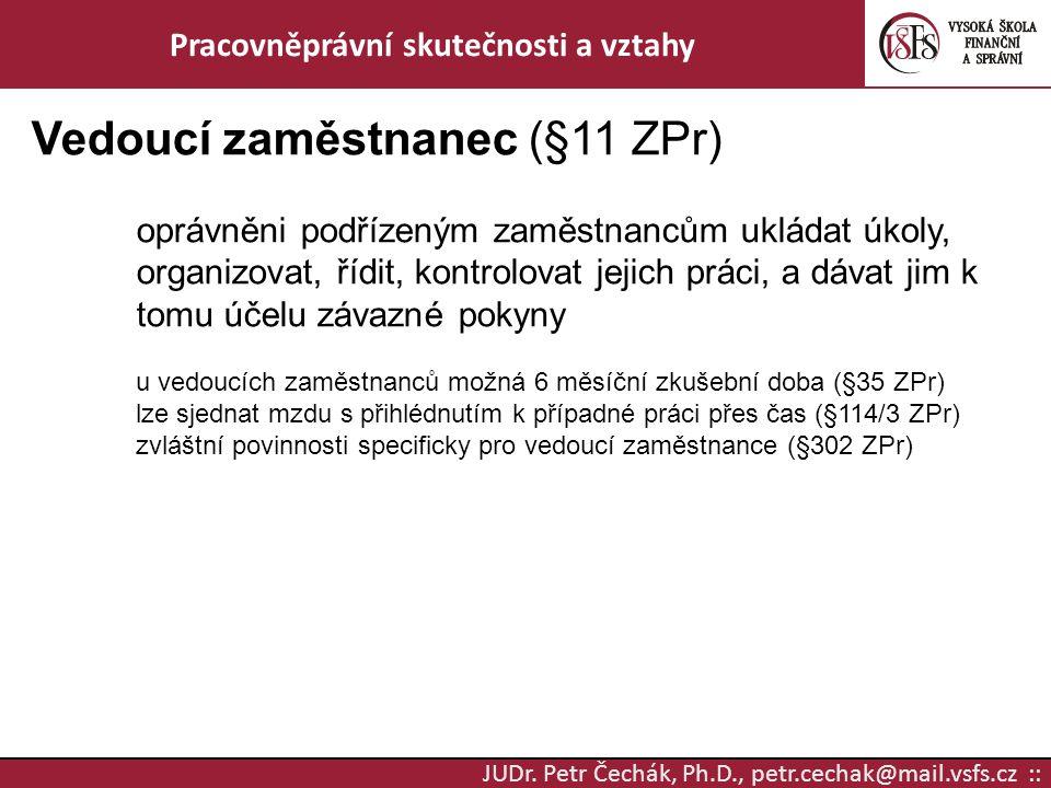 JUDr. Petr Čechák, Ph.D., petr.cechak@mail.vsfs.cz :: Pracovněprávní skutečnosti a vztahy Vedoucí zaměstnanec (§11 ZPr) oprávněni podřízeným zaměstnan