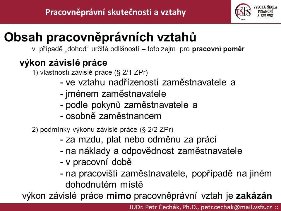 """JUDr. Petr Čechák, Ph.D., petr.cechak@mail.vsfs.cz :: Pracovněprávní skutečnosti a vztahy Obsah pracovněprávních vztahů v případě """"dohod"""" určité odliš"""