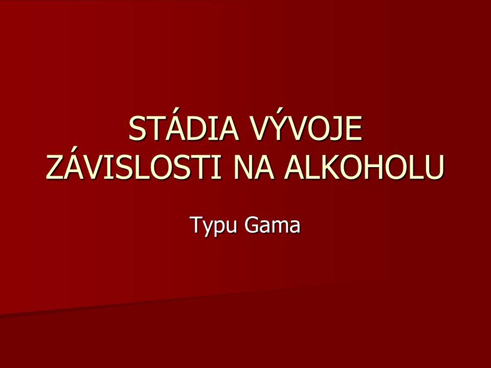STÁDIA VÝVOJE ZÁVISLOSTI NA ALKOHOLU Typu Gama