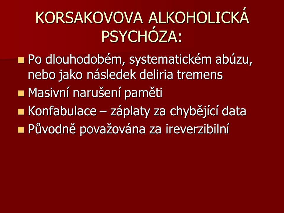 KORSAKOVOVA ALKOHOLICKÁ PSYCHÓZA: Po dlouhodobém, systematickém abúzu, nebo jako následek deliria tremens Po dlouhodobém, systematickém abúzu, nebo ja