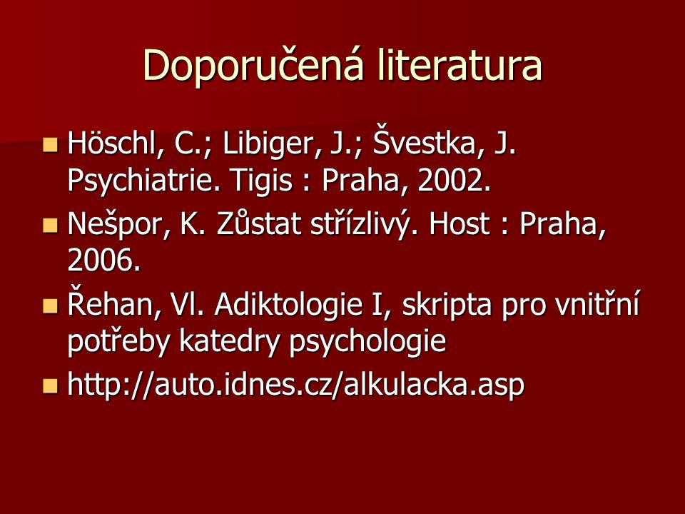 Doporučená literatura Höschl, C.; Libiger, J.; Švestka, J. Psychiatrie. Tigis : Praha, 2002. Höschl, C.; Libiger, J.; Švestka, J. Psychiatrie. Tigis :