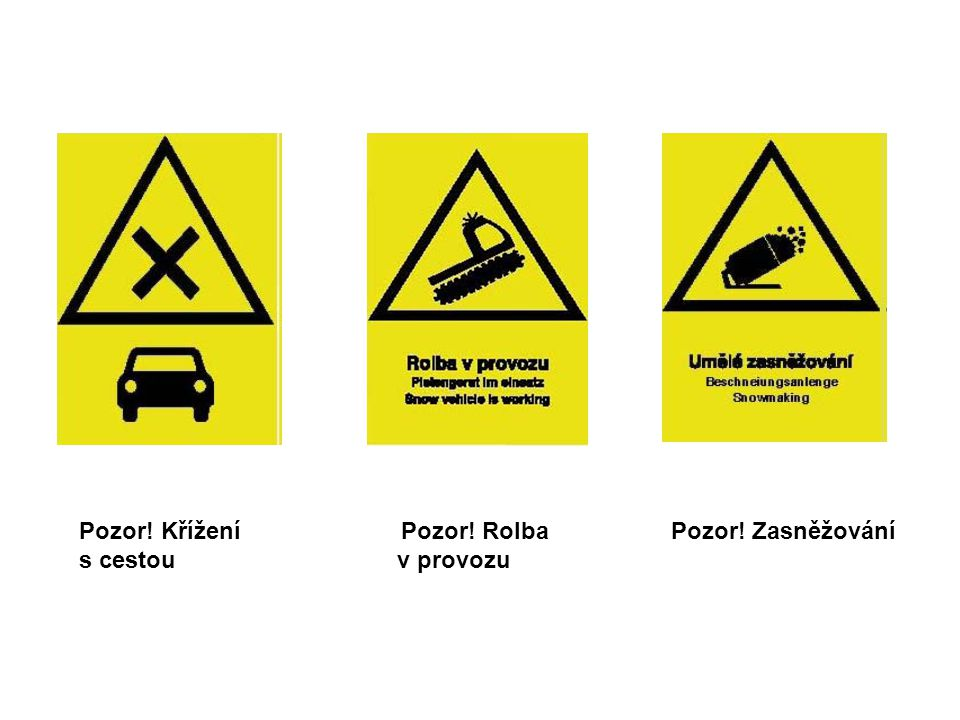 Pozor! Křížení Pozor! Rolba s cestou v provozu Pozor! Zasněžování
