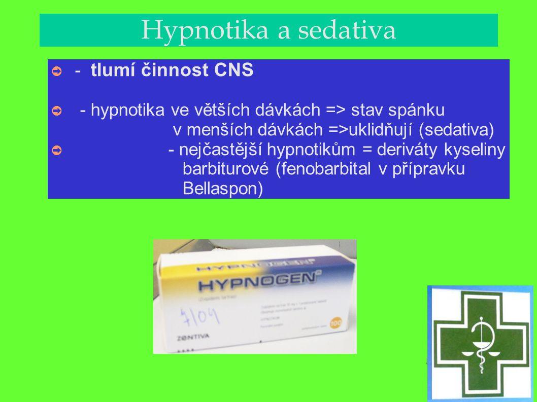Hypnotika a sedativa ➲ - tlumí činnost CNS ➲ - hypnotika ve větších dávkách => stav spánku v menších dávkách =>uklidňují (sedativa) ➲ - nejčastější hy