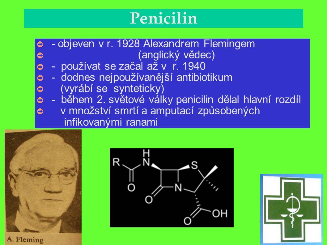 Penicilin ➲ - objeven v r. 1928 Alexandrem Flemingem ➲ (anglický vědec) ➲ - používat se začal až v r. 1940 ➲ - dodnes nejpoužívanější antibiotikum ➲ (