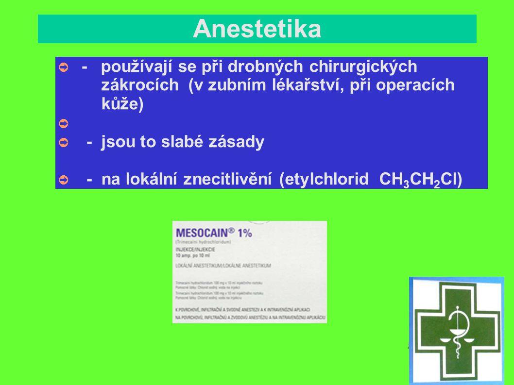 Anestetika ➲ - používají se při drobných chirurgických zákrocích (v zubním lékařství, při operacích kůže) ➲ ➲ - jsou to slabé zásady ➲ - na lokální zn