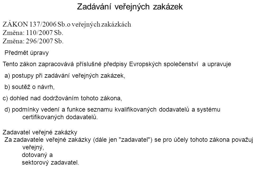 Zadávání veřejných zakázek ZÁKON 137/2006 Sb.o veřejných zakázkách Změna: 110/2007 Sb.