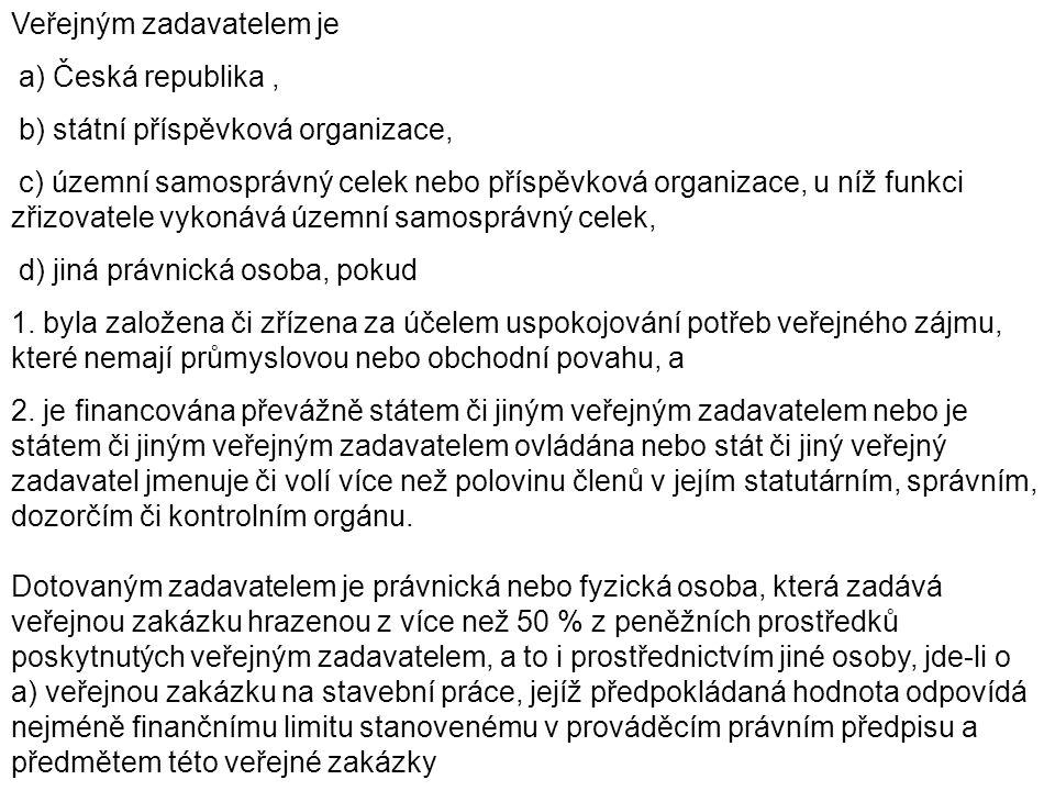 Veřejným zadavatelem je a) Česká republika, b) státní příspěvková organizace, c) územní samosprávný celek nebo příspěvková organizace, u níž funkci zřizovatele vykonává územní samosprávný celek, d) jiná právnická osoba, pokud 1.