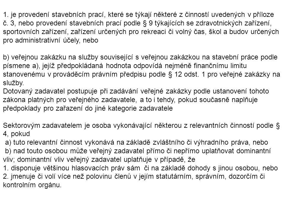 1. je provedení stavebních prací, které se týkají některé z činností uvedených v příloze č.