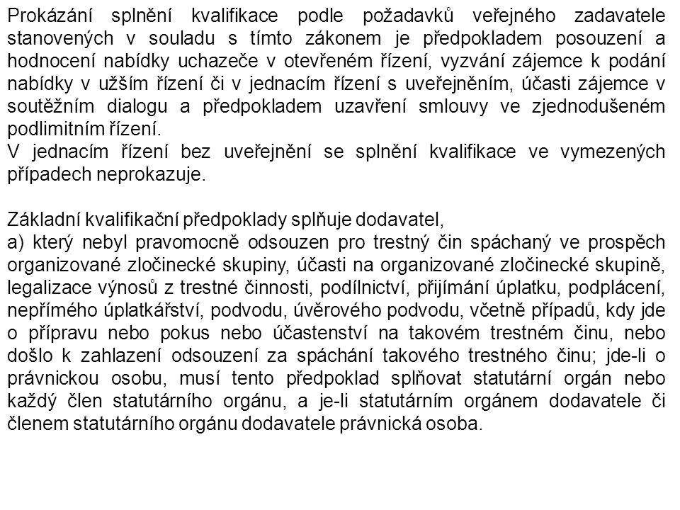 Prokázání splnění kvalifikace podle požadavků veřejného zadavatele stanovených v souladu s tímto zákonem je předpokladem posouzení a hodnocení nabídky uchazeče v otevřeném řízení, vyzvání zájemce k podání nabídky v užším řízení či v jednacím řízení s uveřejněním, účasti zájemce v soutěžním dialogu a předpokladem uzavření smlouvy ve zjednodušeném podlimitním řízení.