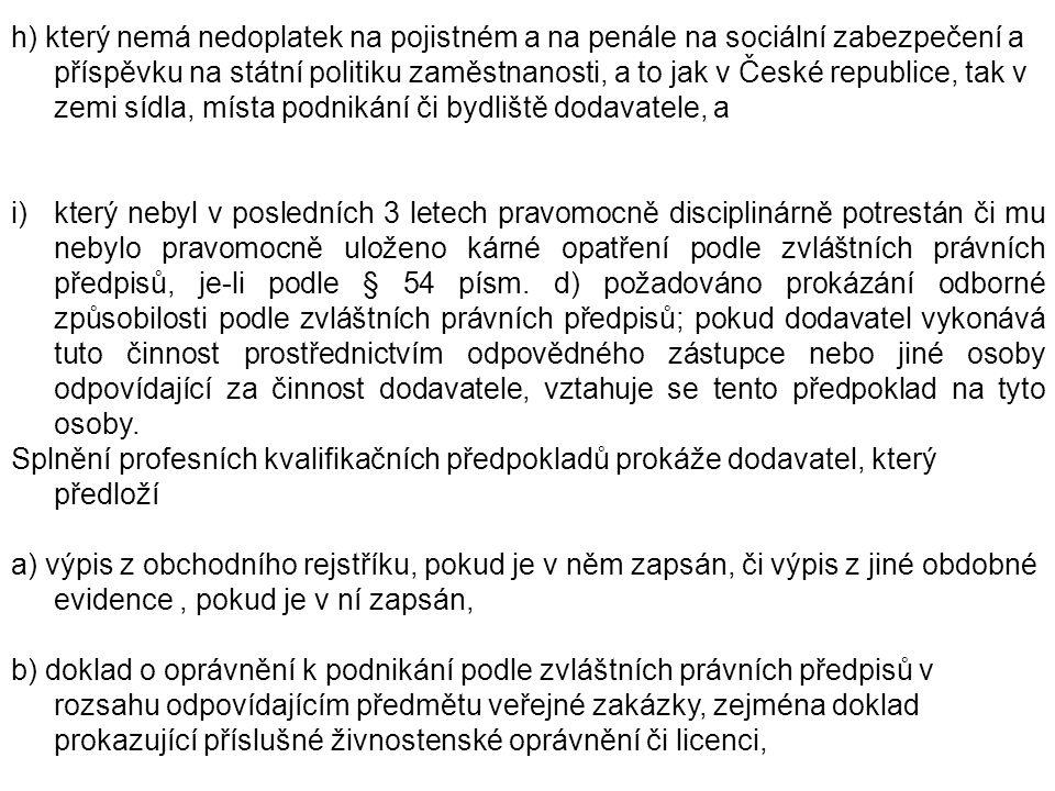 h) který nemá nedoplatek na pojistném a na penále na sociální zabezpečení a příspěvku na státní politiku zaměstnanosti, a to jak v České republice, tak v zemi sídla, místa podnikání či bydliště dodavatele, a i)který nebyl v posledních 3 letech pravomocně disciplinárně potrestán či mu nebylo pravomocně uloženo kárné opatření podle zvláštních právních předpisů, je-li podle § 54 písm.