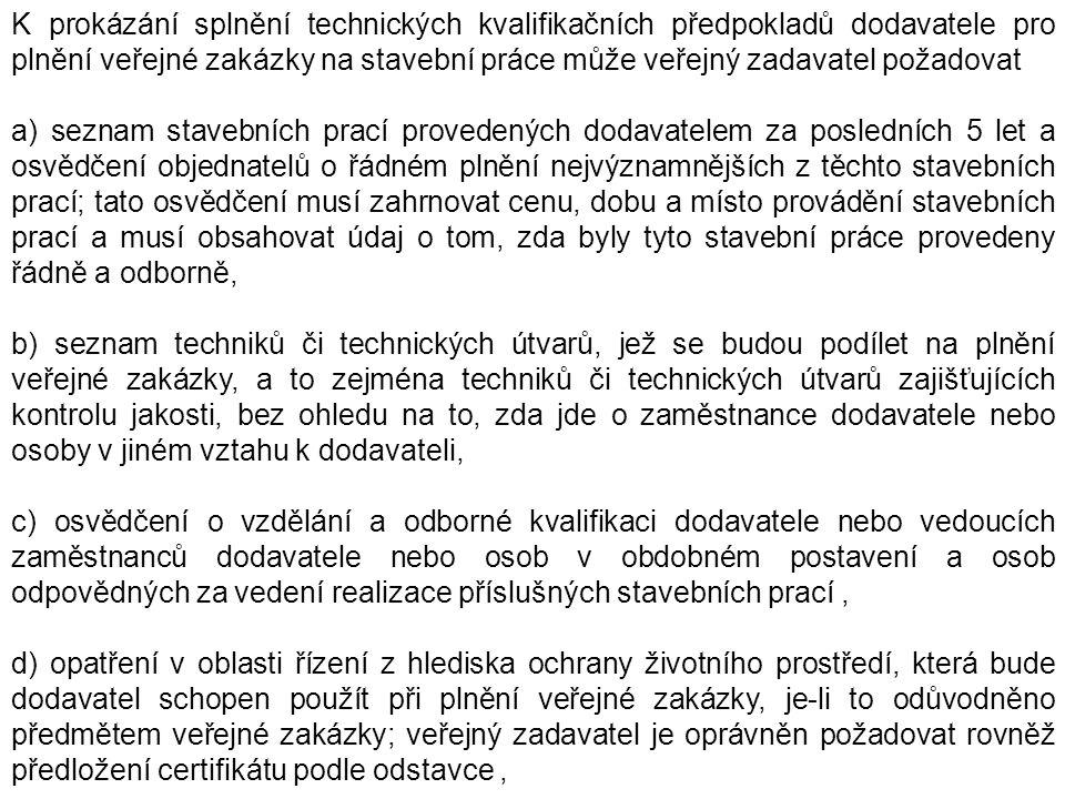 K prokázání splnění technických kvalifikačních předpokladů dodavatele pro plnění veřejné zakázky na stavební práce může veřejný zadavatel požadovat a)