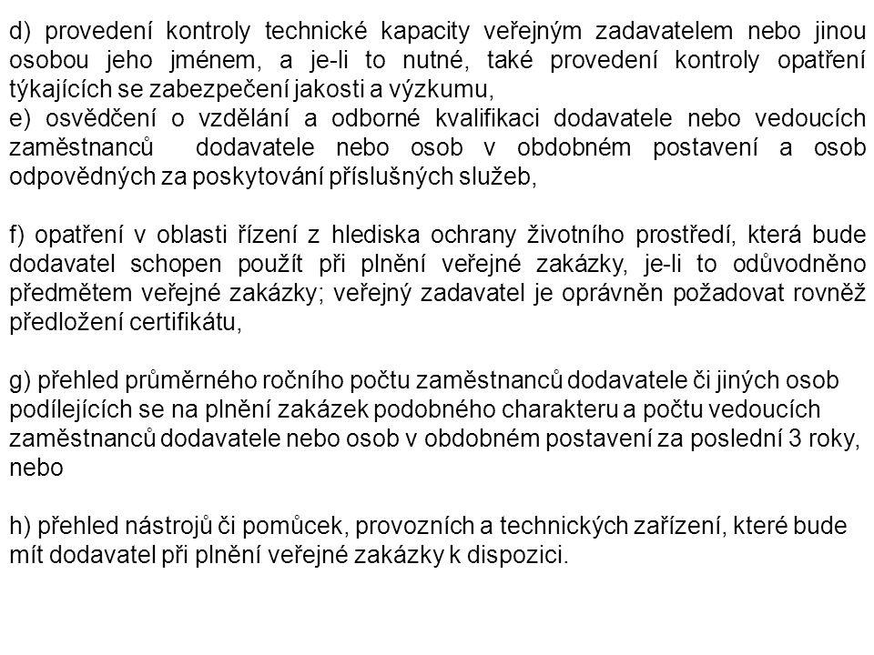 d) provedení kontroly technické kapacity veřejným zadavatelem nebo jinou osobou jeho jménem, a je-li to nutné, také provedení kontroly opatření týkají