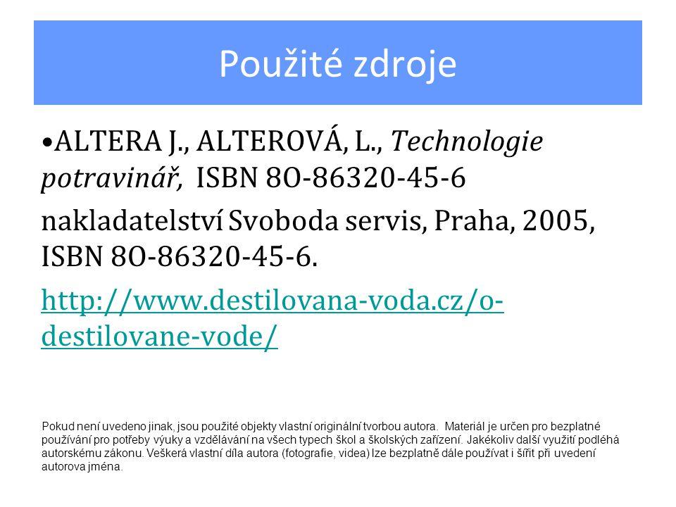 Použité zdroje ALTERA J., ALTEROVÁ, L., Technologie potravinář, ISBN 8O-86320-45-6 nakladatelství Svoboda servis, Praha, 2005, ISBN 8O-86320-45-6.