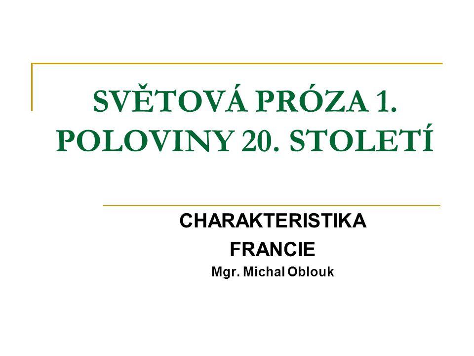 SVĚTOVÁ PRÓZA 1. POLOVINY 20. STOLETÍ CHARAKTERISTIKA FRANCIE Mgr. Michal Oblouk