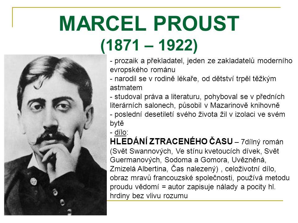 MARCEL PROUST (1871 – 1922) - prozaik a překladatel, jeden ze zakladatelů moderního evropského románu - narodil se v rodině lékaře, od dětství trpěl t