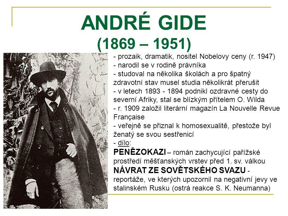 ANDRÉ GIDE (1869 – 1951) - prozaik, dramatik, nositel Nobelovy ceny (r. 1947) - narodil se v rodině právníka - studoval na několika školách a pro špat