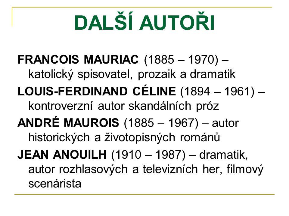 DALŠÍ AUTOŘI FRANCOIS MAURIAC (1885 – 1970) – katolický spisovatel, prozaik a dramatik LOUIS-FERDINAND CÉLINE (1894 – 1961) – kontroverzní autor skand