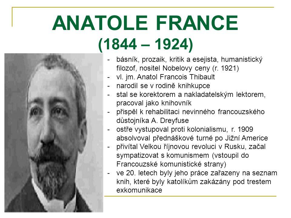 ANATOLE FRANCE (1844 – 1924) -b-básník, prozaik, kritik a esejista, humanistický filozof, nositel Nobelovy ceny (r. 1921) -v-vl. jm. Anatol Francois T