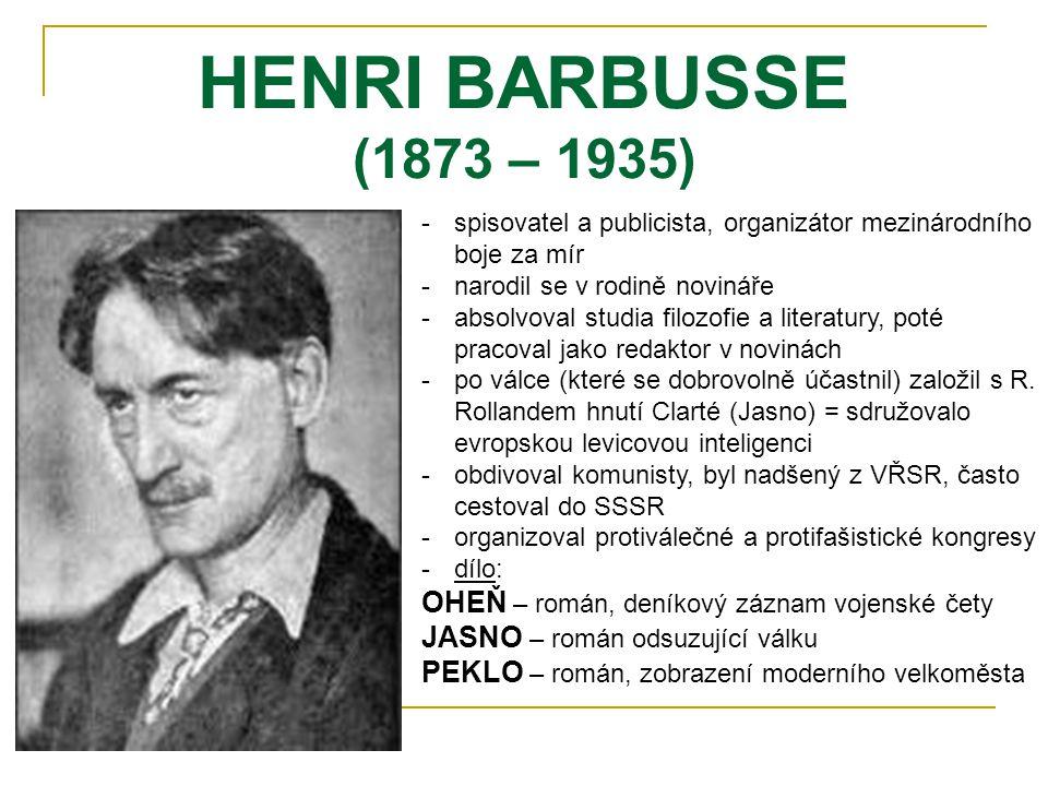 HENRI BARBUSSE (1873 – 1935) -s-spisovatel a publicista, organizátor mezinárodního boje za mír -n-narodil se v rodině novináře -a-absolvoval studia fi