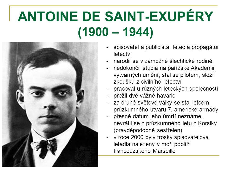 ANTOINE DE SAINT-EXUPÉRY (1900 – 1944) -s-spisovatel a publicista, letec a propagátor letectví -n-narodil se v zámožné šlechtické rodině -n-nedokončil