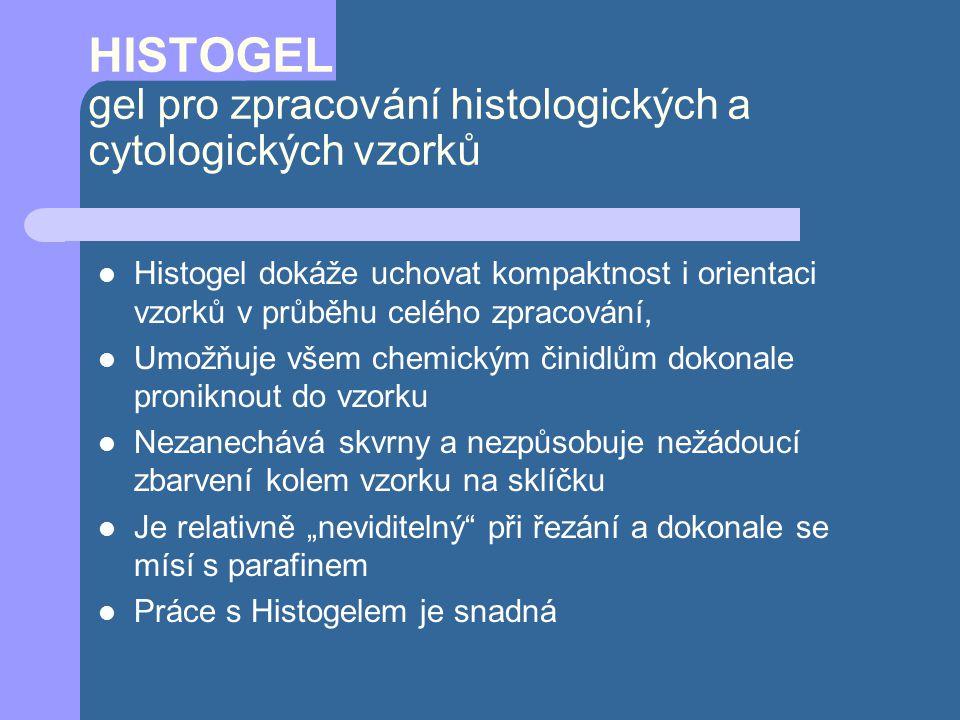 """HISTOGEL gel pro zpracování histologických a cytologických vzorků Histogel dokáže uchovat kompaktnost i orientaci vzorků v průběhu celého zpracování, Umožňuje všem chemickým činidlům dokonale proniknout do vzorku Nezanechává skvrny a nezpůsobuje nežádoucí zbarvení kolem vzorku na sklíčku Je relativně """"neviditelný při řezání a dokonale se mísí s parafinem Práce s Histogelem je snadná"""