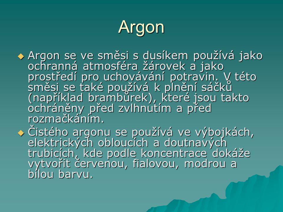 Argon  Argon se ve směsi s dusíkem používá jako ochranná atmosféra žárovek a jako prostředí pro uchovávání potravin.