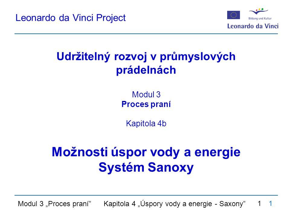 "Modul 3 ""Proces praní Kapitola 4 ""Úspory vody a energie - Saxony 11 Udržitelný rozvoj v průmyslových prádelnách Modul 3 Proces praní Kapitola 4b Možnosti úspor vody a energie Systém Sanoxy Leonardo da Vinci Project"