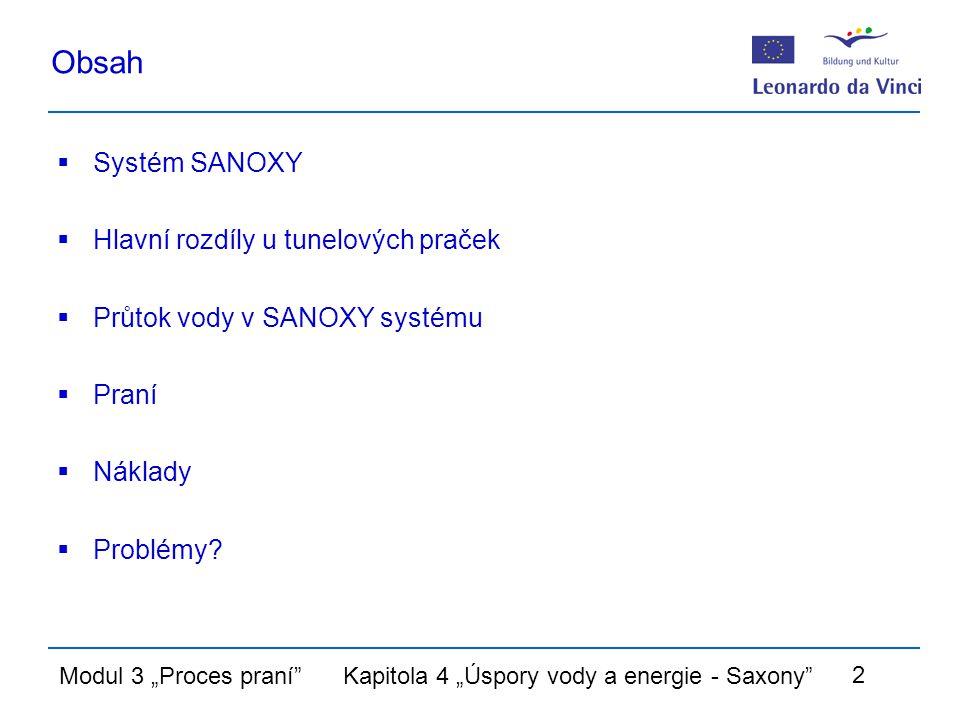 """Modul 3 """"Proces praní Kapitola 4 """"Úspory vody a energie - Saxony 2 Obsah  Systém SANOXY  Hlavní rozdíly u tunelových praček  Průtok vody v SANOXY systému  Praní  Náklady  Problémy"""