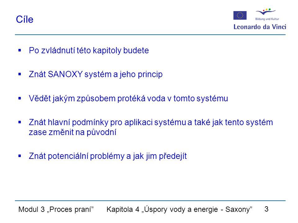 """Modul 3 """"Proces praní Kapitola 4 """"Úspory vody a energie - Saxony 3 Cíle  Po zvládnutí této kapitoly budete  Znát SANOXY systém a jeho princip  Vědět jakým způsobem protéká voda v tomto systému  Znát hlavní podmínky pro aplikaci systému a také jak tento systém zase změnit na původní  Znát potenciální problémy a jak jim předejít"""