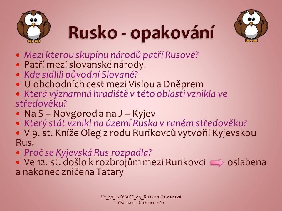 Mezi kterou skupinu národů patří Rusové? Patří mezi slovanské národy. Kde sídlili původní Slované? U obchodních cest mezi Vislou a Dněprem Která význa