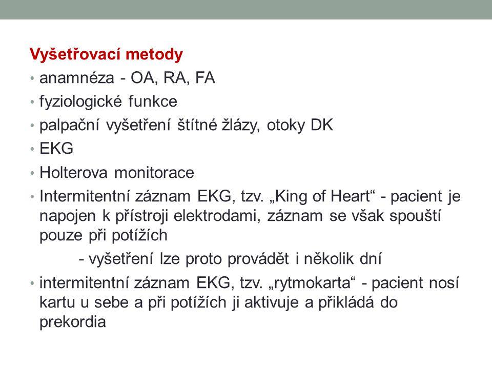 Vyšetřovací metody anamnéza - OA, RA, FA fyziologické funkce palpační vyšetření štítné žlázy, otoky DK EKG Holterova monitorace Intermitentní záznam E