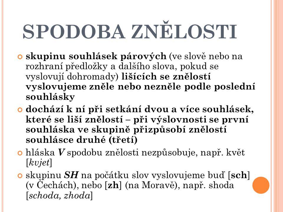 SPODOBA ZNĚLOSTI skupinu souhlásek párových (ve slově nebo na rozhraní předložky a dalšího slova, pokud se vyslovují dohromady) lišících se znělostí v