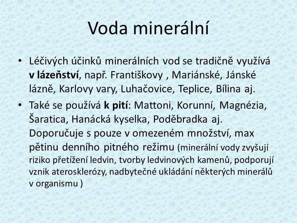 Voda minerální Léčivých účinků minerálních vod se tradičně využívá v lázeňství, např. Františkovy, Mariánské, Jánské lázně, Karlovy vary, Luhačovice,